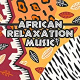 African Relaxation Music: Calm Music with African Drums and Jungle Sounds, Nature Soundscapes, Shamanic Rhythms, Ethnic Melodies, Tribal Music