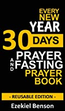 Every New Year 30 Days Prayer And Fasting Prayer Book: Reusable Edition
