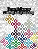 Geometric Patterns Coloring Really Relaxing: Geometric Shapes and Patterns Coloring Book for Adults, Relaxation Stress Relieving Designs, Gorgeous ... Relax and Stay Inspired- 137 Pages (8,5-11')