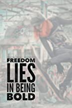 Freedom Lies In Being Bold: Skateboarding Journal (Personalized Gift for Skateboarder)