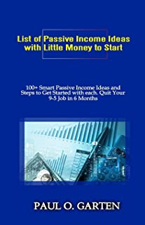 List of Passive Income Ideas with Little Money to Start: 100+ Smart Passive Income Ideas and How to Get Started with Each....