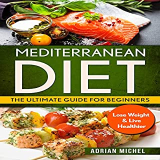 Mediterranean Diet: The Ultimate Guide for Beginners: Lose Weight & Live Healthier cover art