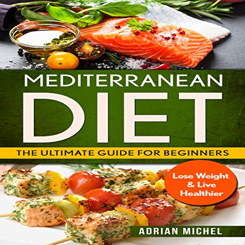 Mediterranean Diet: The Ultimate Guide for Beginners: Lose Weight & Live Healthier audiobook cover art