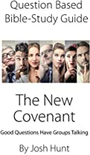Question-based Bible Study Guide -- The New Covenant: Good Questions Have Groups Talking