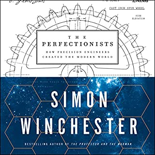The Perfectionists     How Precision Engineers Created the Modern World              Written by:                                                                                                                                 Simon Winchester                               Narrated by:                                                                                                                                 Simon Winchester                      Length: 11 hrs and 46 mins     20 ratings     Overall 4.6