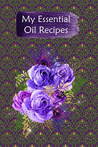 My Essential Oil Recipes: Blank Book To Write In For Aromatherapy Topical & Diffuser Recipe Natural Medicine Notebook For Women #21