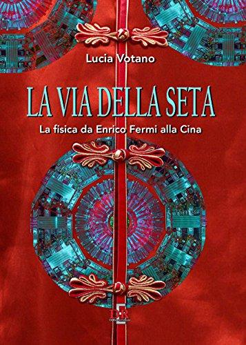 La via della seta: La fisica da Enrico Fermi alla Cina (I Dialoghi Scienza) (Italian Edition)