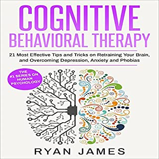 Cognitive Behavioral Therapy: 21 Most Effective Tips and Tricks on Retraining Your Brain, and Overcoming Depression, Anxiety, and Phobias     Cognitive Behavioral Therapy Series, Book 5              By:                                                                                                                                 Ryan James                               Narrated by:                                                                                                                                 Sam Slydell                      Length: 1 hr and 18 mins     89 ratings     Overall 4.4
