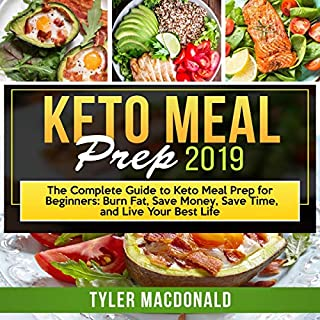 Keto Meal Prep 2019     The Complete Guide to Keto Meal Prep for Beginners: Burn Fat, Save Money, Save Time, and Live Your Best Life              By:                                                                                                                                 Tyler MacDonald                               Narrated by:                                                                                                                                 Aimee McKenzie                      Length: 4 hrs and 40 mins     19 ratings     Overall 5.0