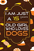 I AM JUST A 15 YEARS OLD GIRL WHO LOVES DOGS: Halloween notebook journal for girls who loves dogs, birthday gift for dog l...