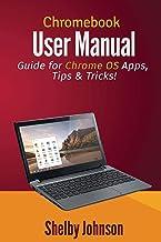 Chromebook User Manual: Guide for Chrome OS Apps, Tips & Tricks!