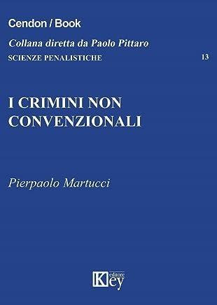 I crimini non convenzionali (Scienze Penalistiche Vol. 13)