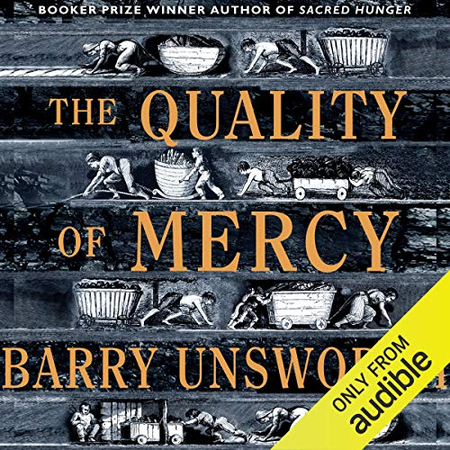 The Quality of Mercy                   By:                                                                                                                                 Barry Unsworth                               Narrated by:                                                                                                                                 David Rintoul                      Length: 9 hrs and 55 mins     4 ratings     Overall 3.5