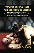Técnicas de Lucha Libre para Destruir a tu Enemigo: Peleas callejeras en el suelo, Jiu Jitsu brasileño y técnicas de pelea...