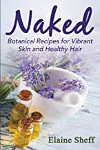 Naked: Botanical Recipes for Vibrant Skin and Healthy Hair