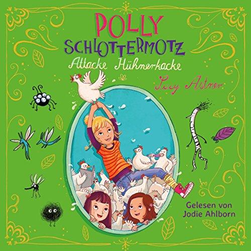 Attacke Hühnerkacke     Polly Schlottermotz 3              Autor:                                                                                                                                 Lucy Astner                               Sprecher:                                                                                                                                 Jodie Ahlborn                      Spieldauer: 2 Std. und 33 Min.     46 Bewertungen     Gesamt 4,9
