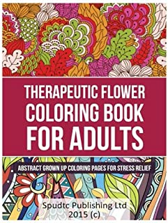 Therapeutic Flower Coloring Book for Adults: Abstract Grown Up Coloring Pages for Stress Relief