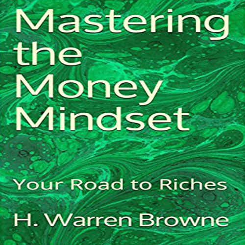 Couverture de Mastering the Money Mindset: Your Road to Riches