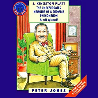 J. Kingston Platt     The Unexpurgated Memoirs of a Showbiz Phenomenon              By:                                                                                                                                 Peter Jones                               Narrated by:                                                                                                                                 Peter Jones                      Length: 3 hrs and 3 mins     1 rating     Overall 5.0