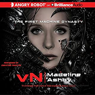 vN     The First Machine Dynasty              Written by:                                                                                                                                 Madeline Ashby                               Narrated by:                                                                                                                                 Christina Traister                      Length: 10 hrs and 26 mins     4 ratings     Overall 4.5