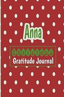 Anna Christmas Gratitude Journal: Gratitude journal for kids, Personalized Children Happiness Notebook: Daily Gratitude Jo...