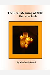 The Real Meaning of 2012: A New Paradigm Bringing Heaven to Earth Kindle Edition