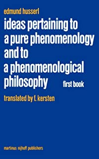 Ideas Pertaining to a Pure Phenomenology and to a Phenomenological Philosophy: First Book: General Introduction to a Pure Phenomenology (Husserliana: Edmund Husserl – Collected Works) (Bk. 1)