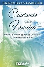 Cuidando da Família: Como Lidar com os Temas Difíceis da Intimidade Familiar (Portuguese Edition)
