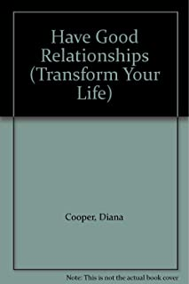 Have Good Relationships (Transform Your Life)