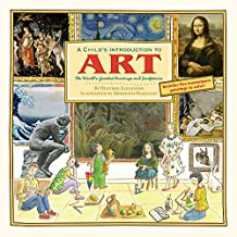 A Child's Introduction to Art: The World's Greatest Paintings and Sculptures (A Child's Introduction Series)