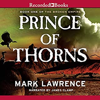 Prince of Thorns                   Written by:                                                                                                                                 Mark Lawrence                               Narrated by:                                                                                                                                 James Clamp                      Length: 9 hrs and 19 mins     47 ratings     Overall 4.5