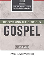 Discovering the Glorious Gospel (Biblical Foundations for the Christian Faith)