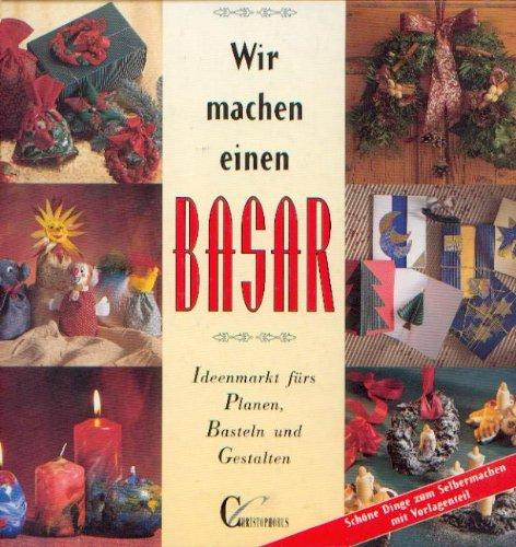 Wir machen einen Basar - Ideenmarkt fürs Planen, Basteln und Gestalten