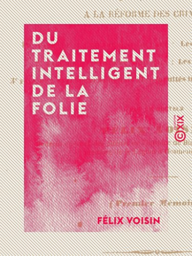 Du traitement intelligent de la folie: Et application de quelques-uns de ses principes à la réforme des criminels (French Edition)