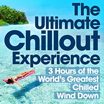 The Ultimate Chillout Experience - 3 Hours of the Worlds Greatest Chilled Wind Down - Perfect for Relaxing, Chilling, Studying, Revision & Lounging