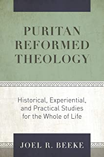 Puritan Reformed Theology: Historical, Experiential, and Practical Studies for the Whole of Life