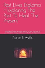 Past Lives Diploma - Exploring The Past To Heal The Present: Accredited Course enabling yourself or your clients to let go & heal the energy of Past Lives with Past Life Regression