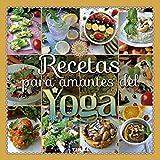 Recetas para amantes del yoga (Comer sano vivir sano)