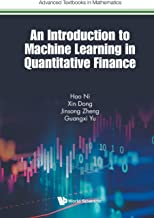 Introduction To Machine Learning In Quantitative Finance, An (Advanced Textbooks In Mathematics)