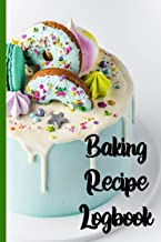 Baking Recipe Logbook: Baking Planner. Document your own Baking Secrets for Delicious Cakes, Cookies, Bread, Pies, and Mor...