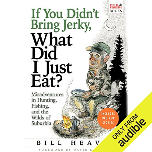 If You Didn't Bring Jerky, What Did I Just Eat?     Misadventures in Hunting, Fishing, and the Wilds of Suburbia              By:                                                                                                                                 Bill Heavey                               Narrated by:                                                                                                                                 Ian Patrick Williams                      Length: 6 hrs and 46 mins     150 ratings     Overall 4.5