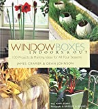 Window Boxes: Indoors & Out: 100 Projects & Planting Ideas for All Four Seasons