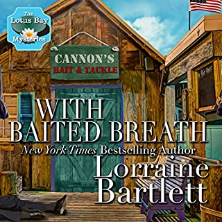 With Baited Breath                   By:                                                                                                                                 Lorraine Bartlett                               Narrated by:                                                                                                                                 Heather Masters                      Length: 6 hrs and 26 mins     3 ratings     Overall 4.7