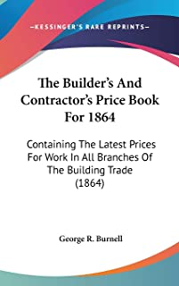 The Builder's And Contractor's Price Book For 1864: Containing The Latest Prices For Work In All Branches Of The Building ...