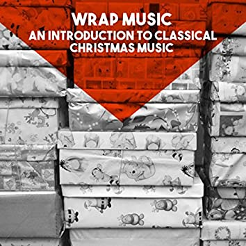 Wrap Music: An introduction to Classical Christmas Music