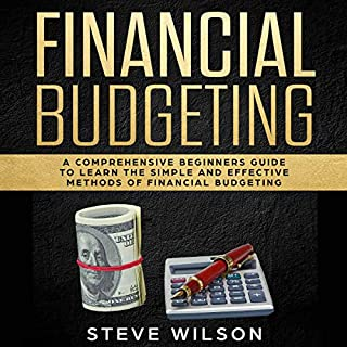 Financial Budgeting     A Comprehensive Beginners Guide to Learn the Simple and Effective Methods of Financial Budgeting              By:                                                                                                                                 Steve Wilson                               Narrated by:                                                                                                                                 Dave Wright                      Length: 2 hrs and 56 mins     10 ratings     Overall 5.0