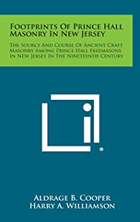 Footprints of Prince Hall Masonry in New Jersey: The Source and Course of Ancient Craft Masonry Among Prince Hall Freemasons in New Jersey in the Nine