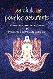 Les chakras pour les débutants : Prenez vos chakras en main & Prenez le contrôle de votre vie: Un...