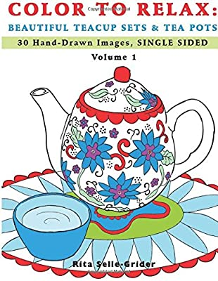 Color To Relax: Beautiful Teacup Sets & Tea Pots: 30 Hand-Drawn Images, Single Sided (Volume 1)