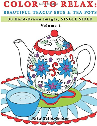 Color To Relax: Beautiful Teacup Sets & Tea Pots: 30 Hand-Drawn Images, Single Sided: Volume 1